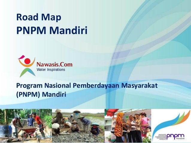 www.nawasis.comRoad MapPNPM MandiriProgram Nasional Pemberdayaan Masyarakat(PNPM) Mandiri