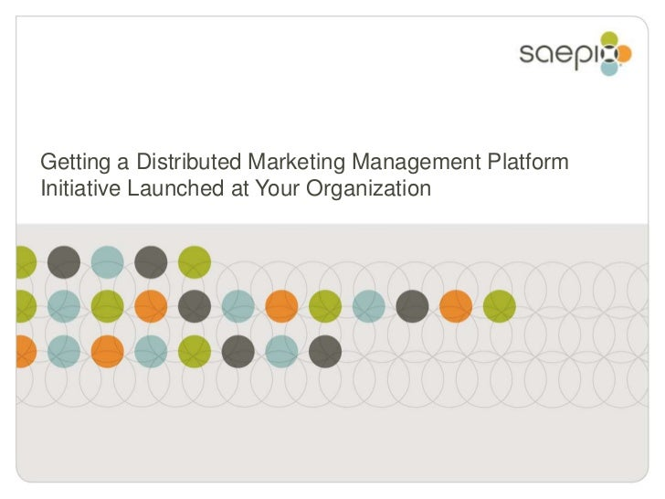 Getting a Distributed Marketing Management PlatformInitiative Launched at Your Organization