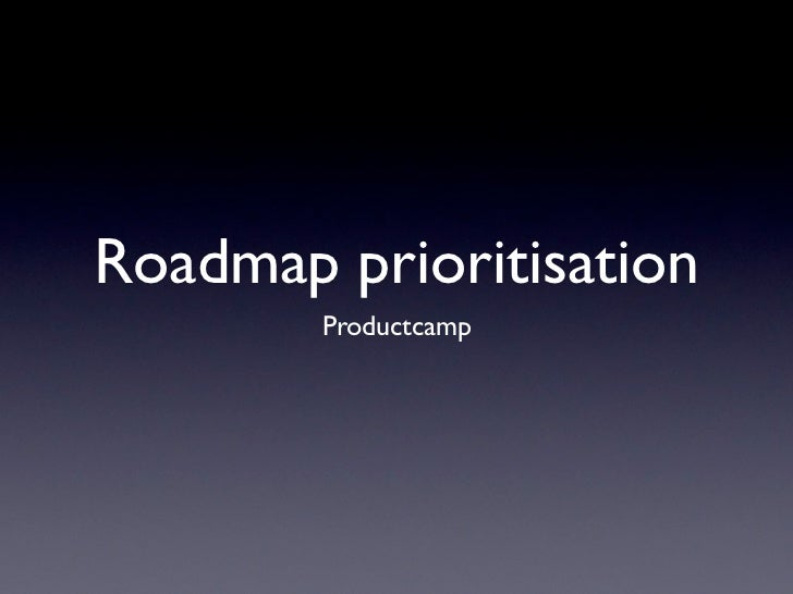 Roadmap prioritisation        Productcamp