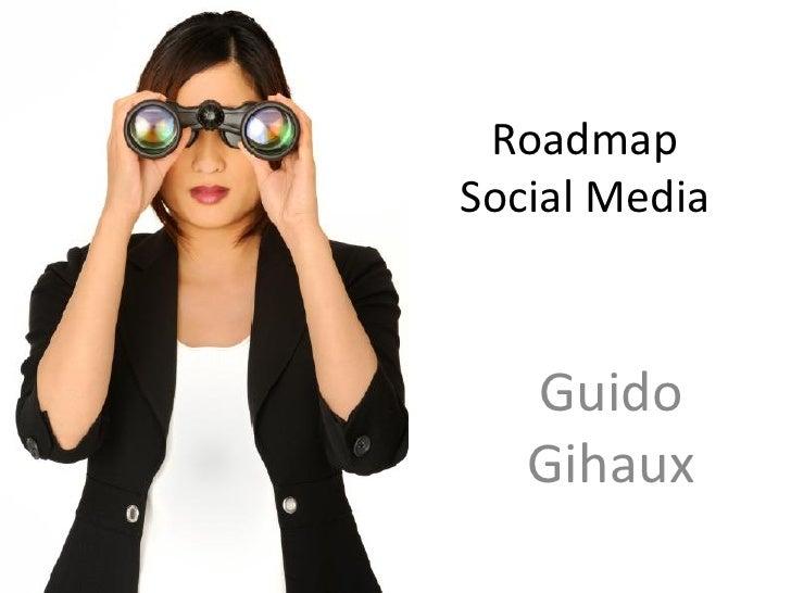 Roadmap Social Media       Guido    Gihaux
