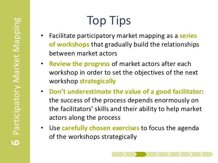 6 Participatory Market Mapping                   Top Tips                                 • Facilitate participatory marke...