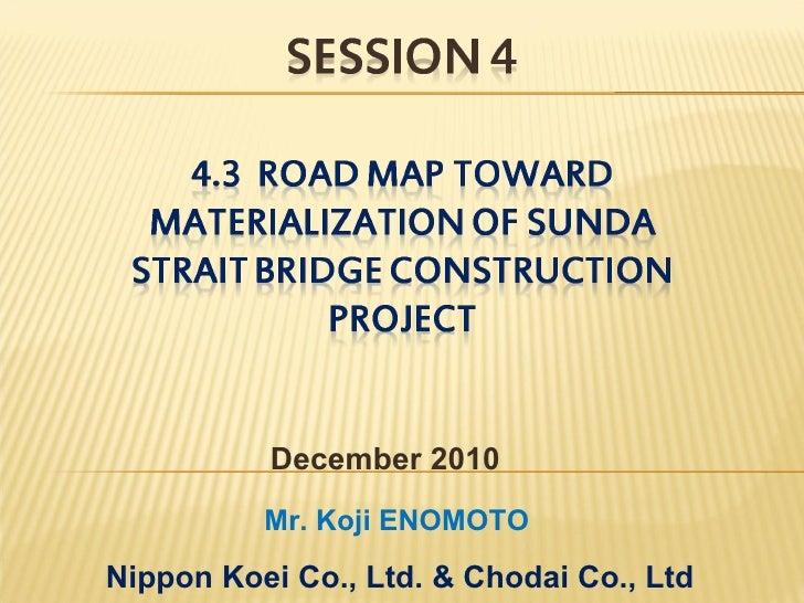 December 2010 Mr. Koji ENOMOTO Nippon Koei Co., Ltd. & Chodai Co., Ltd