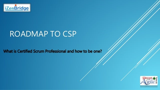 ROADMAP TO CSP What is Certified Scrum Professional and how to be one?