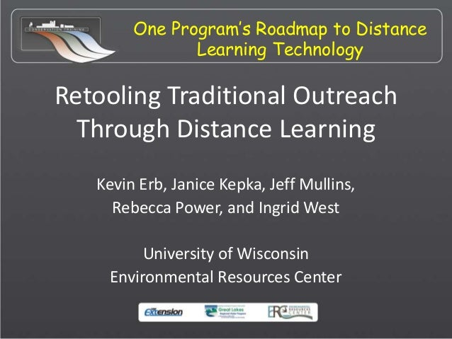 One Program's Roadmap to Distance Learning Technology Retooling Traditional Outreach Through Distance Learning Kevin Erb, ...