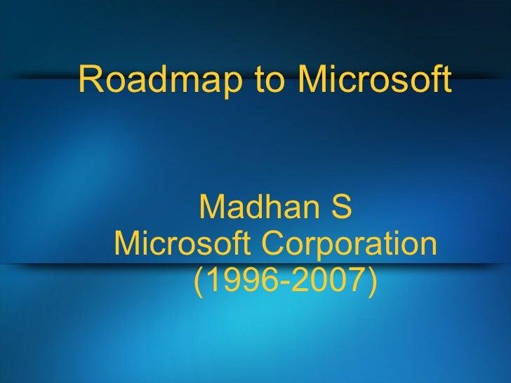 Roadmap to Microsoft Madhan S Microsoft Corporation (1996-2007)