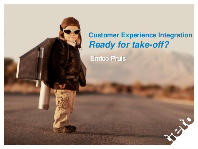 Customer Experience IntegrationReady for take-off?