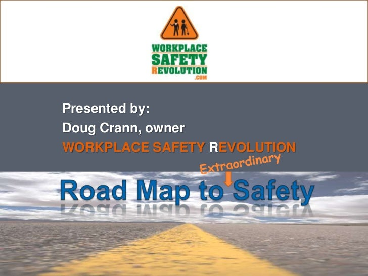 Presented by:Doug Crann, ownerWORKPLACE SAFETY REVOLUTION