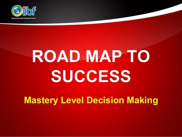 ROAD MAP TO   SUCCESSMastery Level Decision Making