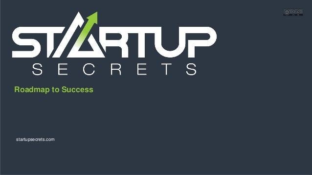 Proprietary and Confidential Roadmap to Success startupsecrets.com