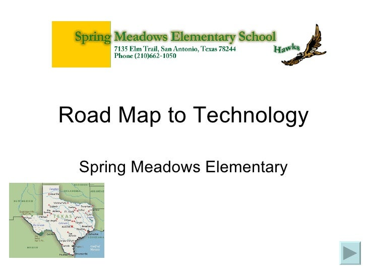 Road Map to Technology Spring Meadows Elementary