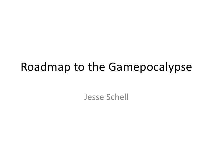 Roadmap to the gamepocalypse