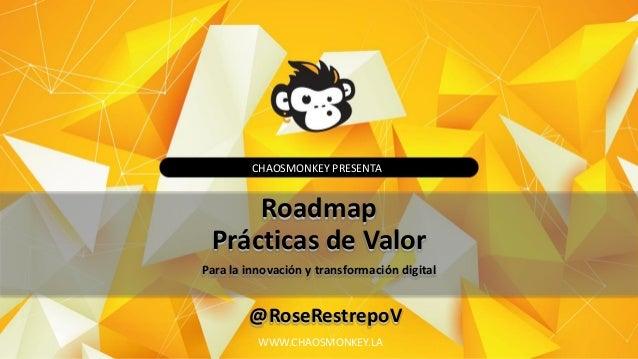 RoadMapPracticasValor-TransformacionDigital-Innovacion @RoseRestrepov Slide 2