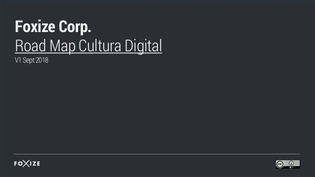1 Foxize Corp. Road Map Cultura Digital V1Sept2018