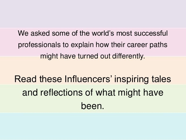 We asked some of the world's most successful  professionals to explain how their career paths  might have turned out diffe...