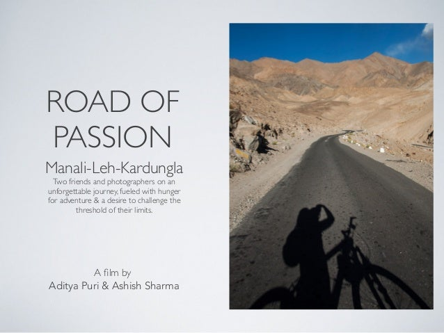ROAD OF PASSION Manali-Leh-Kardungla Two friends and photographers on an unforgettable journey, fueled with hunger for adv...