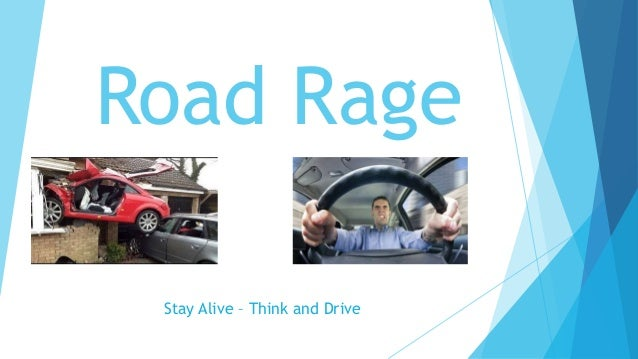 Road Rage Stay Alive – Think and Drive