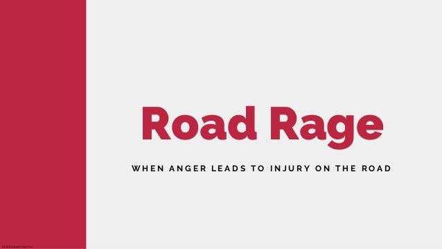 Road Rage W H E N A N G E R L E A D S T O I N J U R Y O N T H E R O A D 2020 Blackwell Law Firm