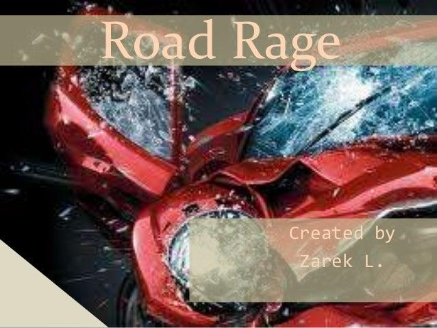 Road Rage       Created by        Zarek L.