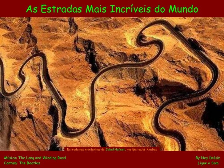 As Estradas Mais Incríveis do Mundo Música: The Long and Winding Road    By Ney Deluiz Cantam: The Beatles   Ligue o Som  ...