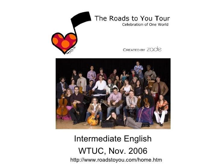 Intermediate English WTUC, Nov. 2006 http://www.roadstoyou.com/home.htm