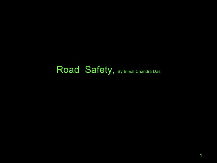 <ul><li>Road  Safety,  By Bimal Chandra Das </li></ul>