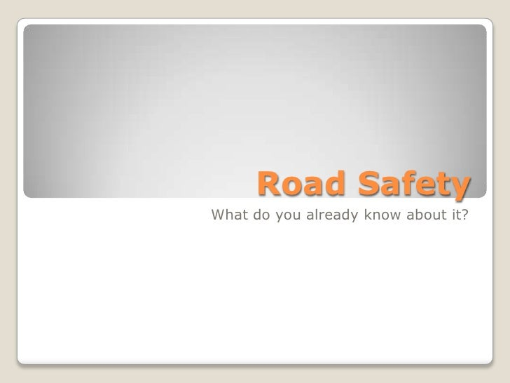 Road SafetyWhat do you already know about it?