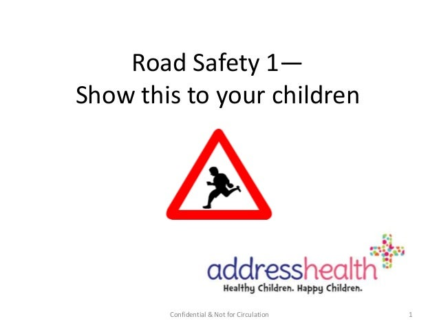 Road Safety 1— Show this to your children  Confidential & Not for Circulation  1