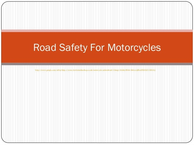 Road Safety For Motorcycleshttp://www.google.com/url?q=http://www.fowlersonlineshop.co.uk/motorcycle-jackets&usd=2&usg=ALh...