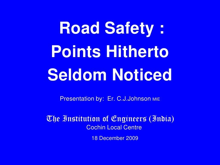 Road Safety :<br />Points Hitherto <br />Seldom Noticed <br />(Dedicated to Kochi IPL, Rendezvous Sports , Vinodvenugopal)...