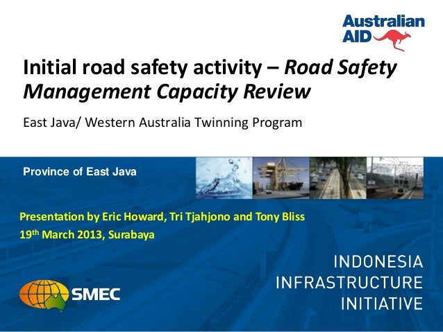 Initial road safety activity – Road SafetyManagement Capacity ReviewEast Java/ Western Australia Twinning ProgramProvince ...