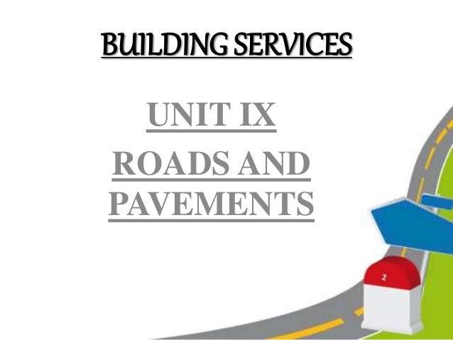 BUILDING SERVICES UNIT IX ROADS AND PAVEMENTS