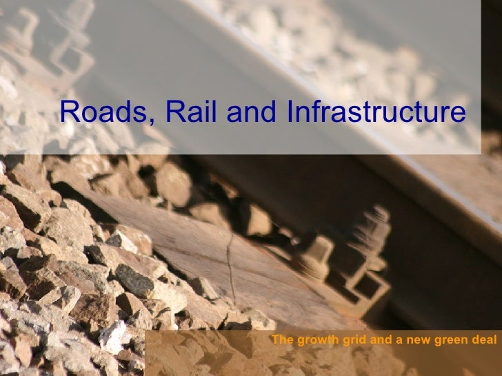 The growth grid and a new green deal Roads, Rail and Infrastructure