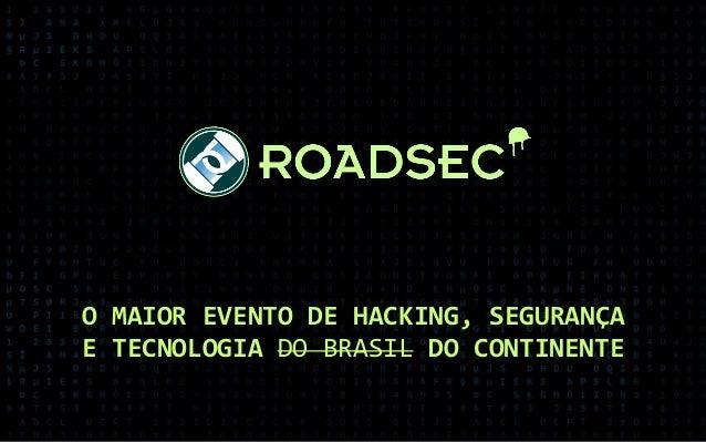 O MAIOR EVENTO DE HACKING, SEGURANÇA E TECNOLOGIA DO BRASIL DO CONTINENTE
