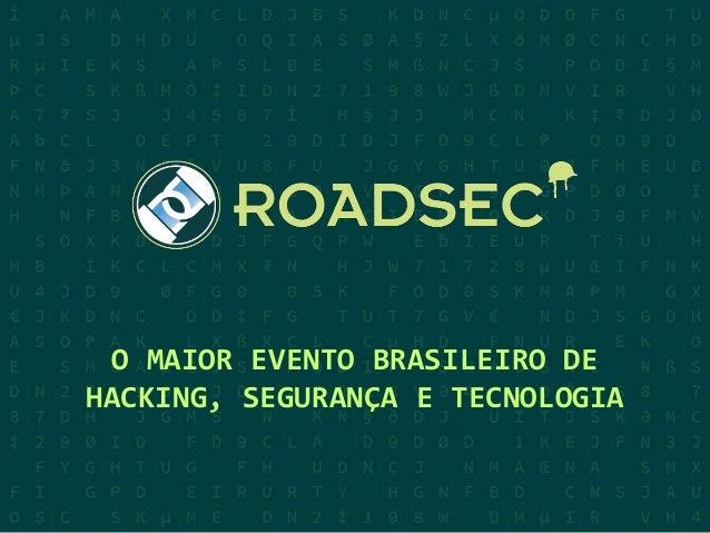 O MAIOR EVENTO BRASILEIRO DE HACKING, SEGURANÇA E TECNOLOGIA