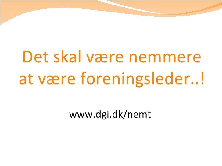 Det skal være nemmere at være foreningsleder..! www.dgi.dk/nemt