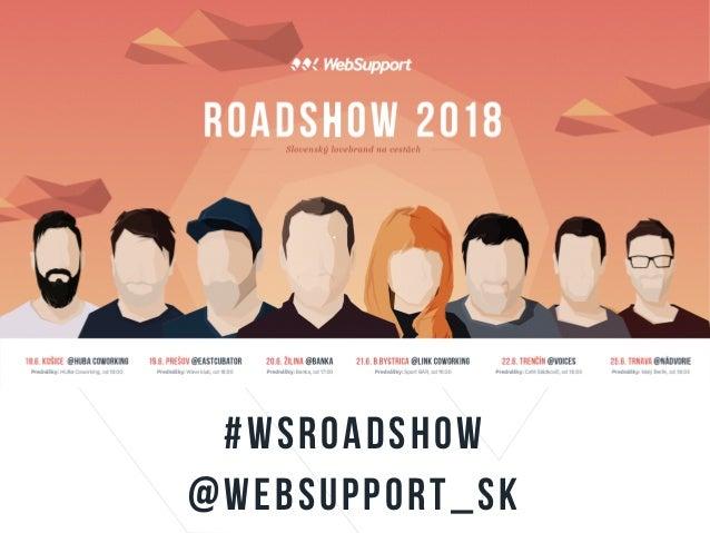 #WSROADSHOW @websupport_SK
