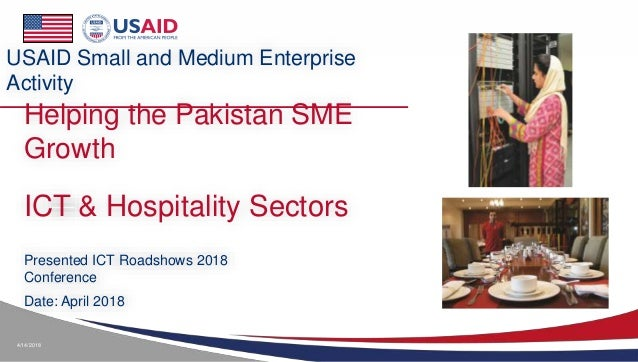 4/14/2018 Helping the Pakistan SME Growth Presented ICT Roadshows 2018 Conference Date: April 2018 USAID Small and Medium ...