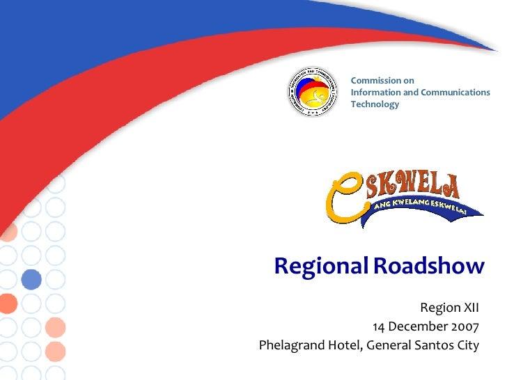 Regional Roadshow Region XII 14 December 2007 Phelagrand Hotel, General Santos City