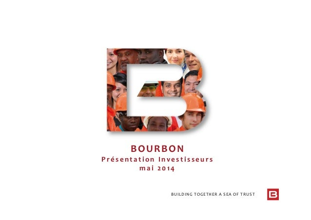 BUILDING TOGETHER A SEA OF TRUST BOURBON  P r é s e n t a t i o n  I n v e s t i s s e u r s m a i   2014