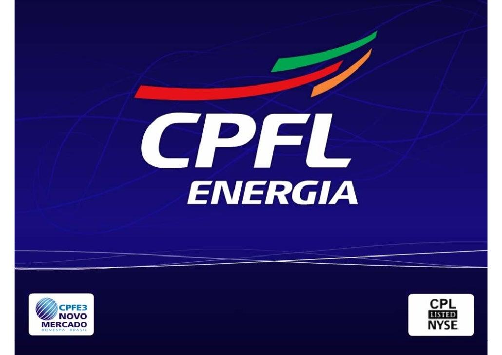 CPFL Energia – Destaques        • Maior player de distribuição e comercialização do Brasil      • Mercado concentrado nas ...