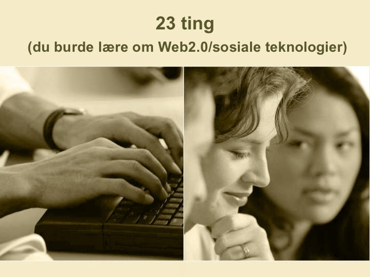 23 ting   (du burde lære om Web2.0/sosiale teknologier)