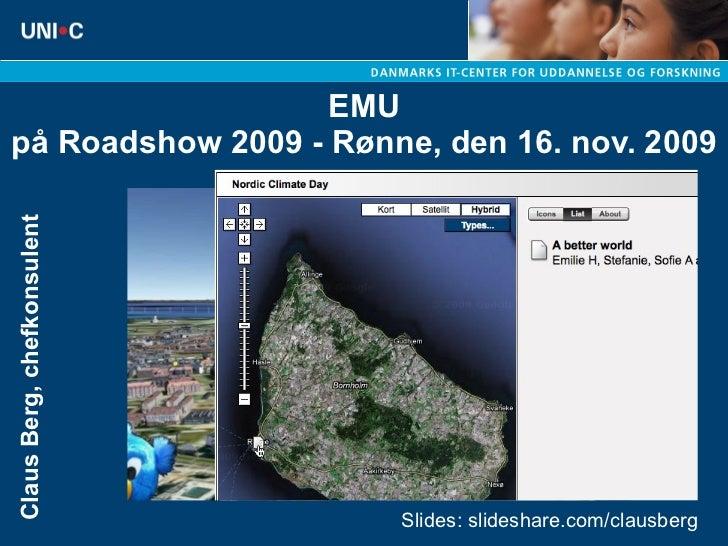 EMU på Roadshow 2009 - Rønne, den 16. nov. 2009 Claus Berg, chefkonsulent Slides: slideshare.com/clausberg