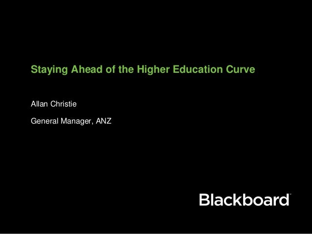 Staying Ahead of the Higher Education Curve Allan Christie General Manager, ANZ
