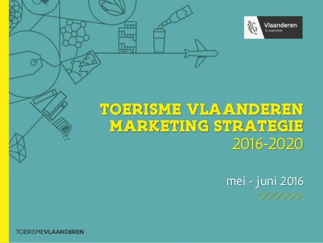TOERISME VLAANDEREN MARKETING STRATEGIE 2016-2020 mei - juni 2016