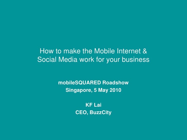 How to make the Mobile Internet & Social Media work for your business         mobileSQUARED Roadshow         Singapore, 5 ...