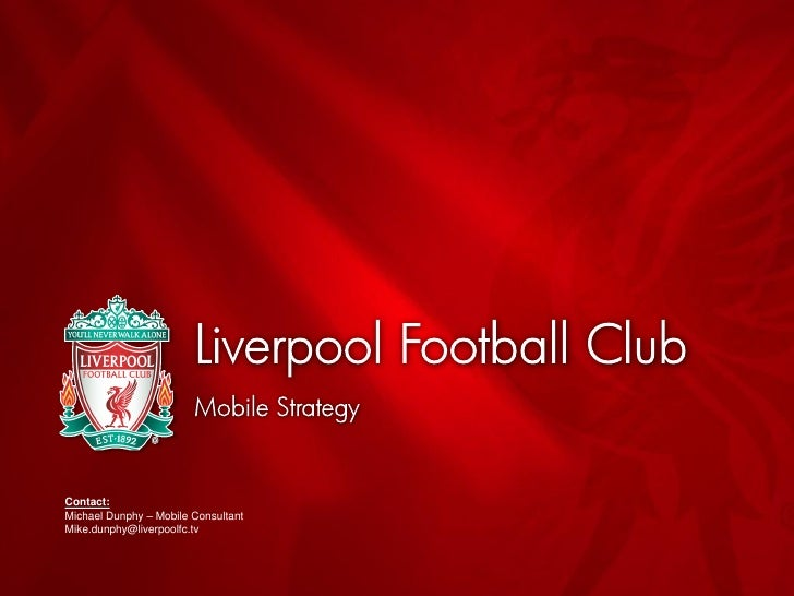 Contact: Michael Dunphy – Mobile Consultant Mike.dunphy@liverpoolfc.tv