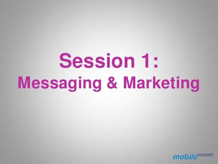 Session 1: Messaging & Marketing
