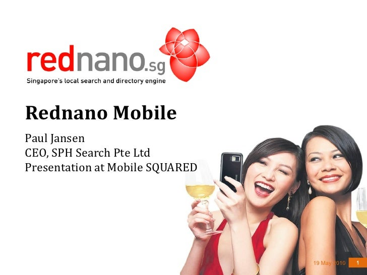 Rednano Mobile Paul Jansen CEO, SPH Search Pte Ltd Presentation at Mobile SQUARED                                      19 ...