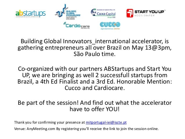 Building Global Innovators_international accelerator, is gathering entrepreneurs all over Brazil on May 13@3pm, São Paulo ...