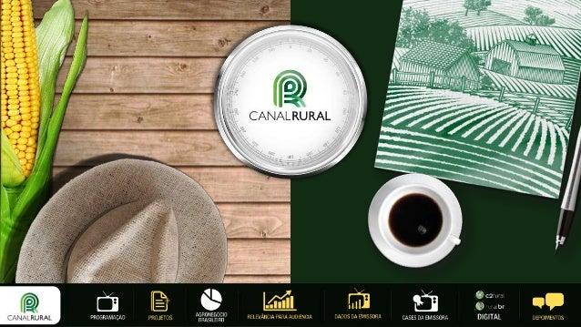 Com 17 anos de história o Canal Rural se consolidou como principal veículo de comunicação do agronegócio através de 03 pil...